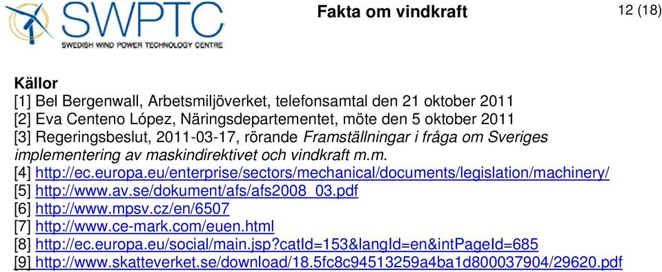eu/enterprise/sectors/mechanical/documents/legislation/machinery/ [5] http://www.av.se/dokument/afs/afs2008_03.pdf [6] http://www.mpsv.cz/en/6507 [7] http://www.