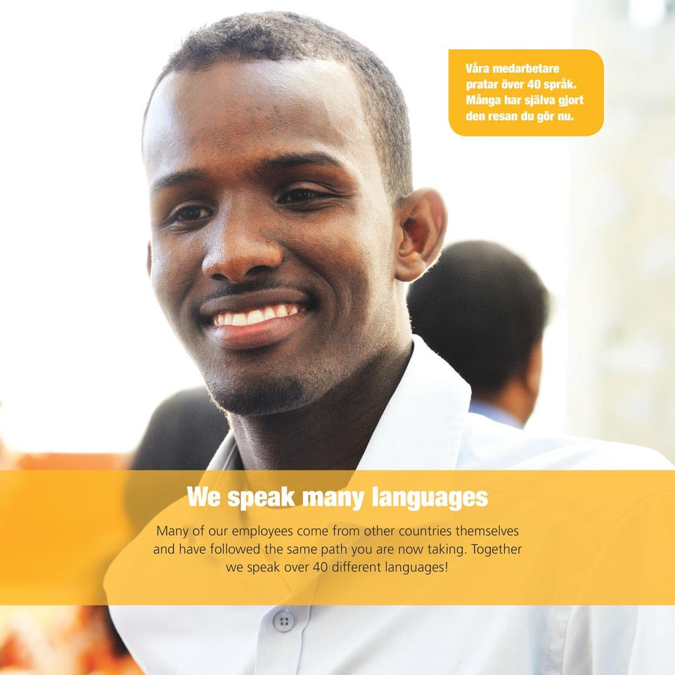 We speak many languages Many of our employees come from other
