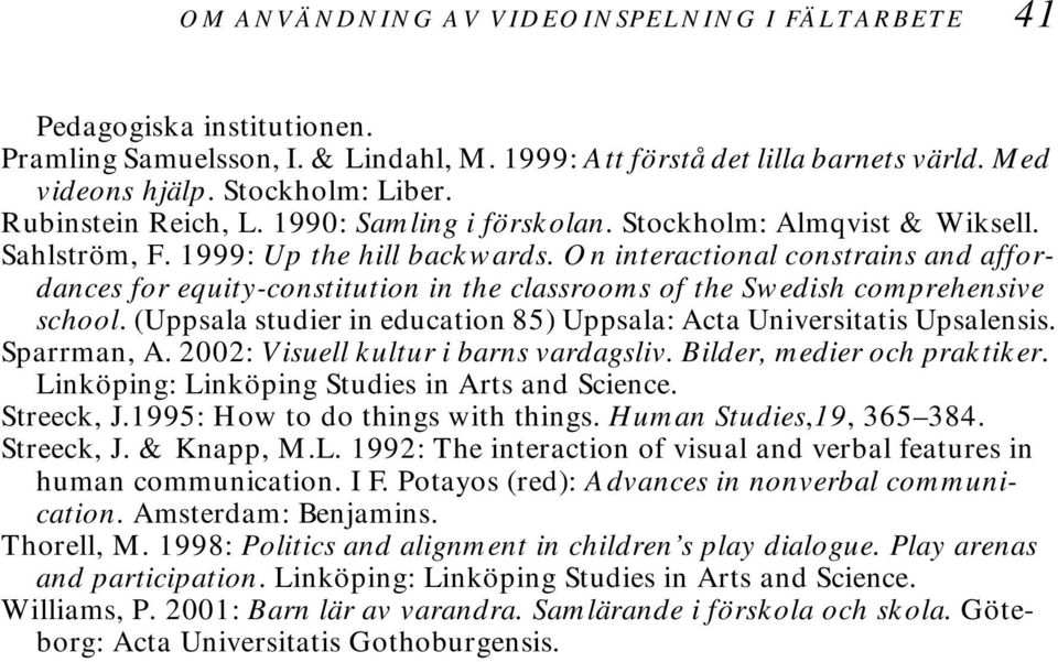 On interactional constrains and affordances for equity-constitution in the classrooms of the Swedish comprehensive school. (Uppsala studier in education 85) Uppsala: Acta Universitatis Upsalensis.