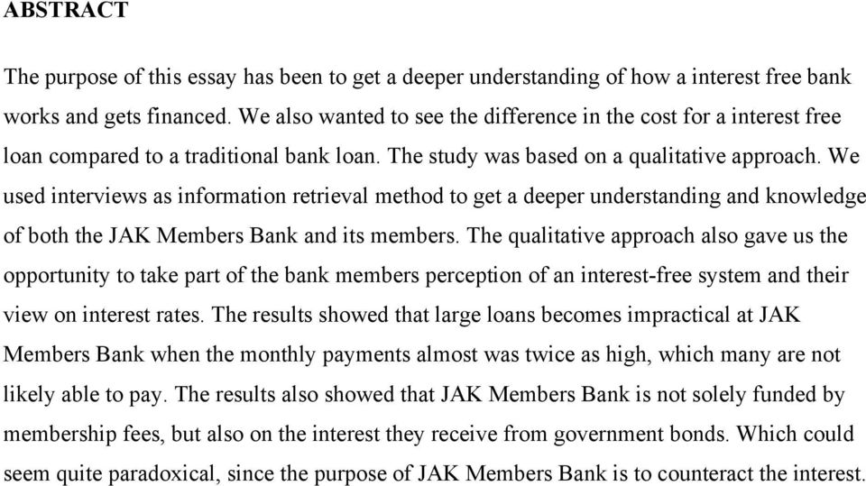 We used interviews as information retrieval method to get a deeper understanding and knowledge of both the JAK Members Bank and its members.