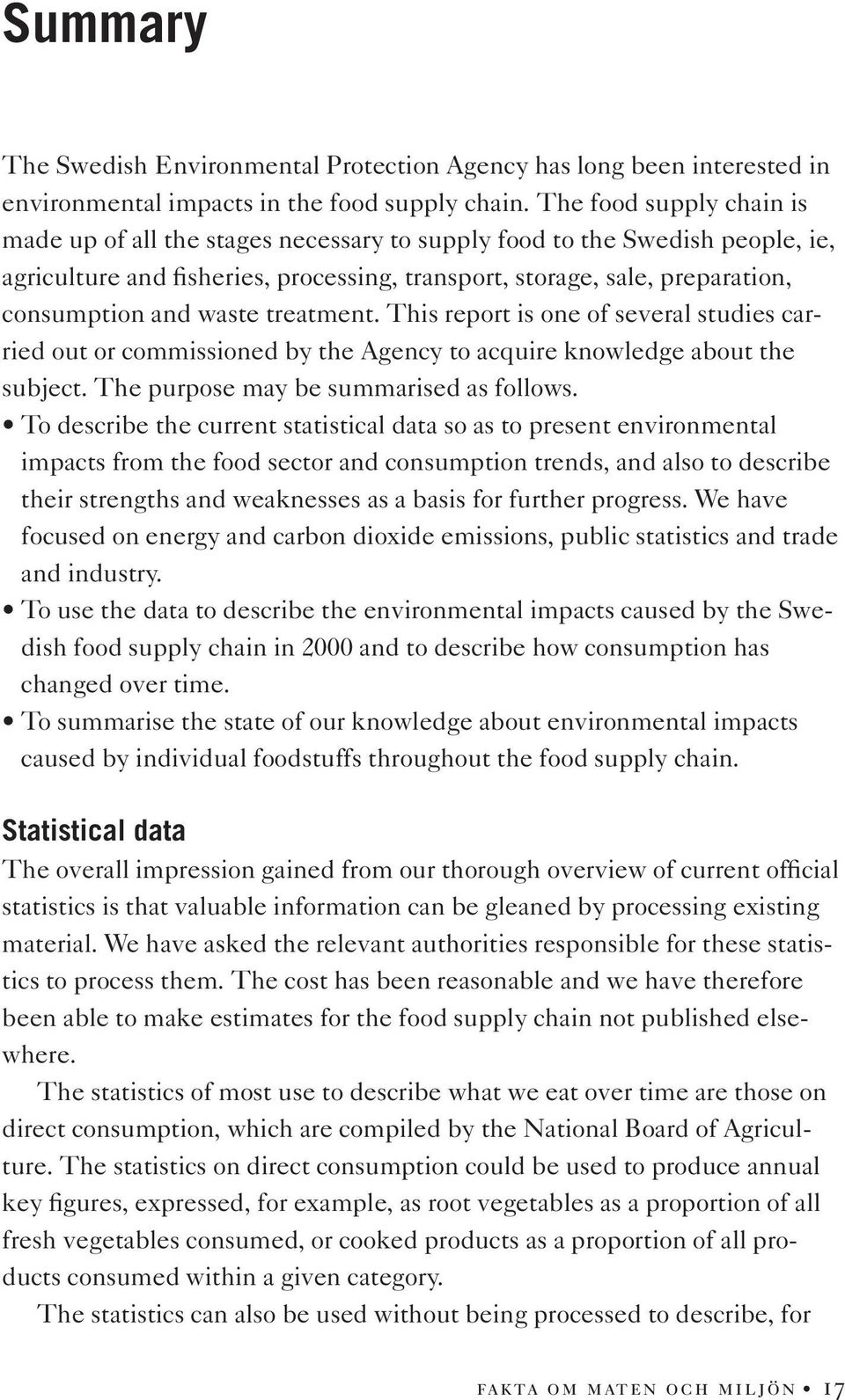 waste treatment. This report is one of several studies carried out or commissioned by the Agency to acquire knowledge about the subject. The purpose may be summarised as follows.