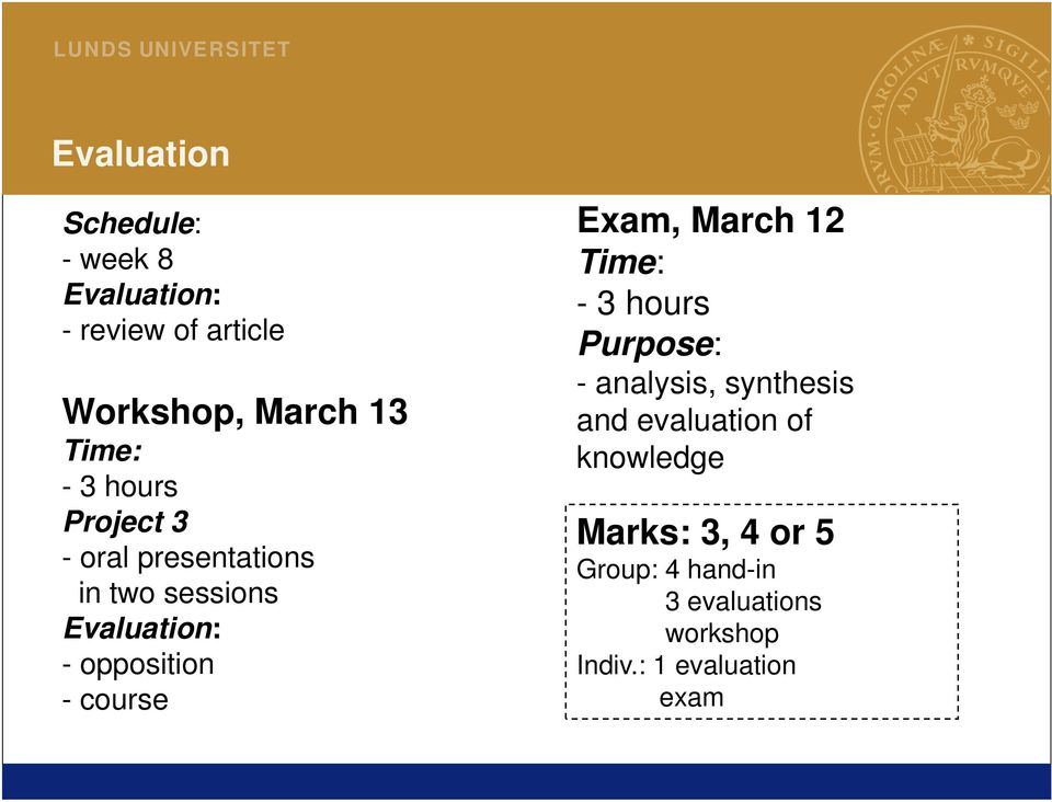 Exam, March 12 Time: - 3 hours Purpose: - analysis, synthesis and evaluation of