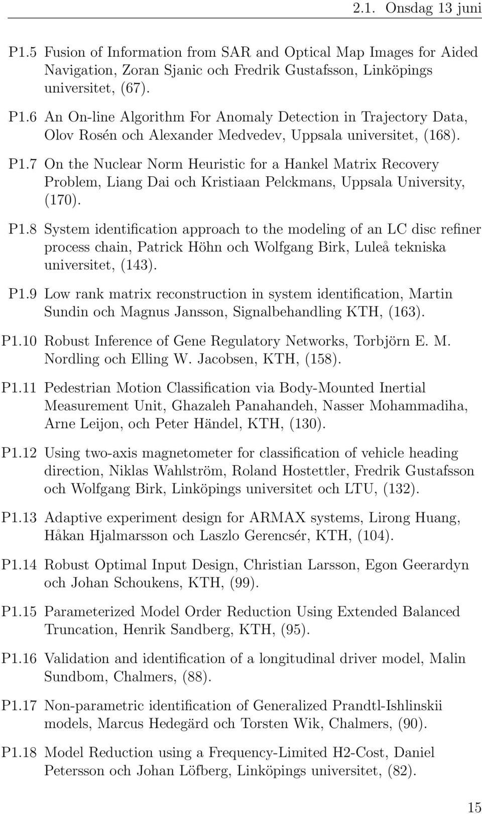 8 System identification approach to the modeling of an LC disc refiner process chain, Patrick Höhn och Wolfgang Birk, Luleå tekniska universitet, (143). P1.
