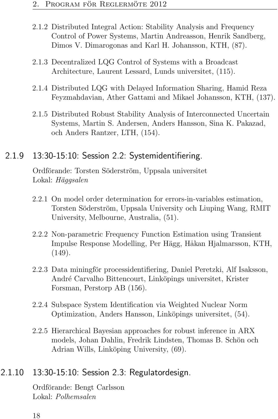 2.1.5 Distributed Robust Stability Analysis of Interconnected Uncertain Systems, Martin S. Andersen, Anders Hansson, Sina K. Pakazad, och Anders Rantzer, LTH, (154). 2.1.9 13:30-15:10: Session 2.