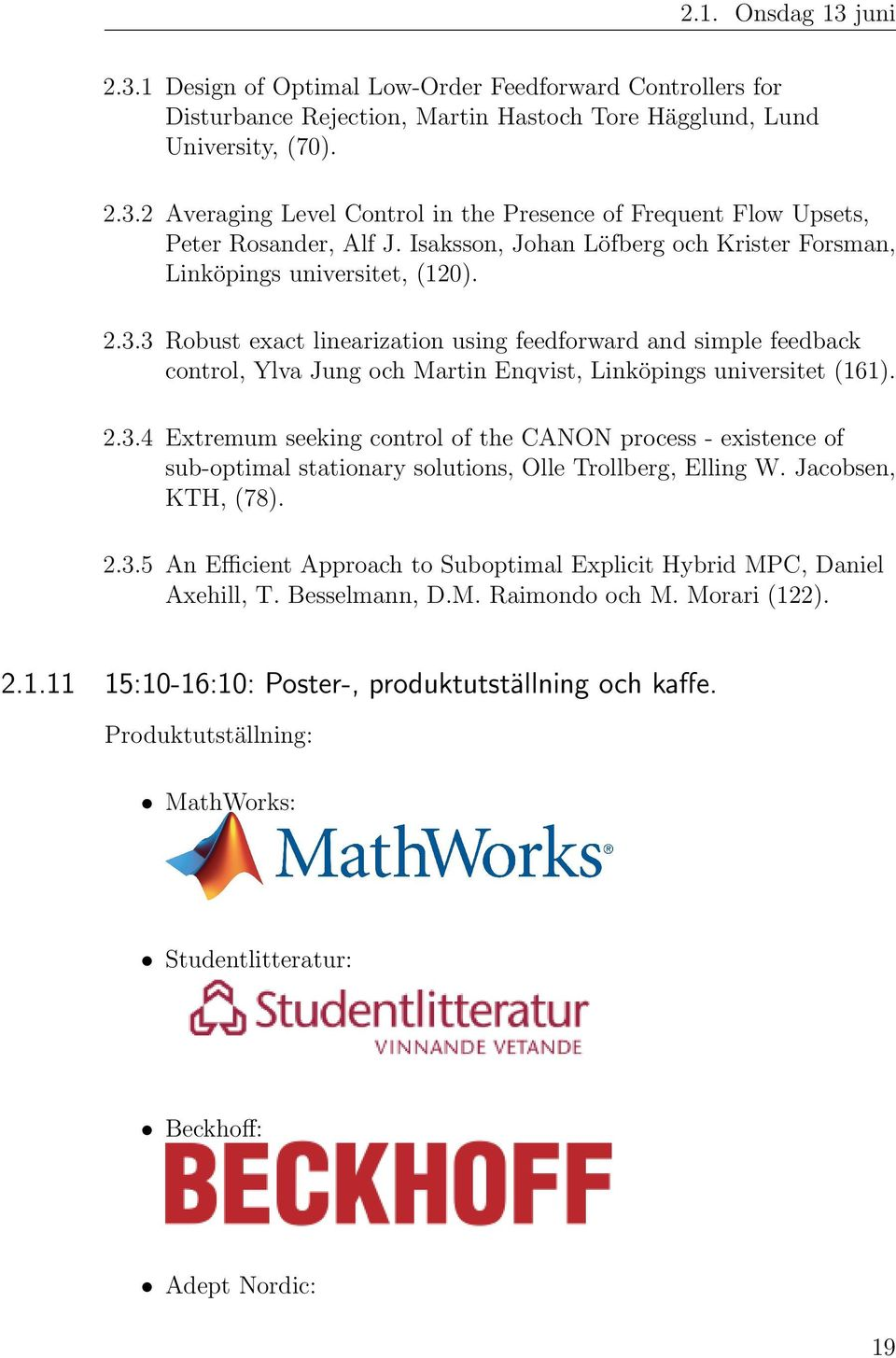 3 Robust exact linearization using feedforward and simple feedback control, Ylva Jung och Martin Enqvist, Linköpings universitet (161). 2.3.4 Extremum seeking control of the CANON process - existence of sub-optimal stationary solutions, Olle Trollberg, Elling W.