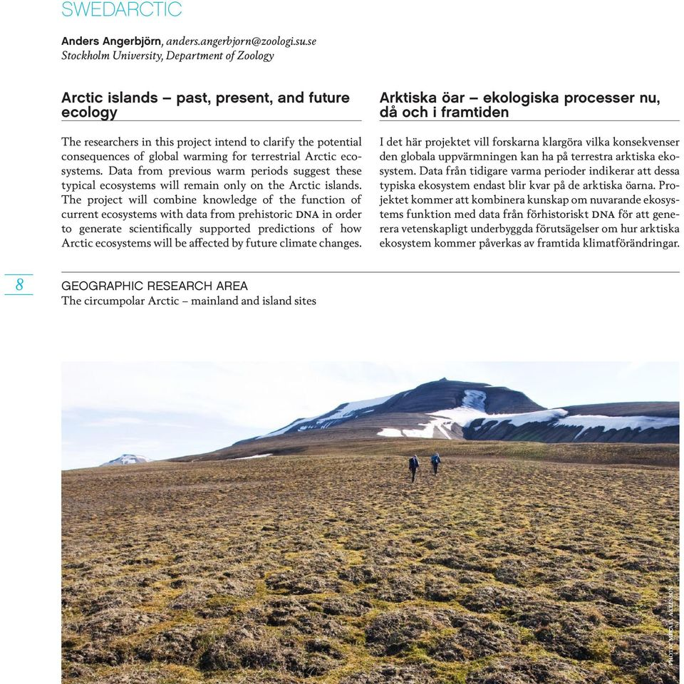 terrestrial Arctic ecosystems. Data from previous warm periods suggest these typical ecosystems will remain only on the Arctic islands.