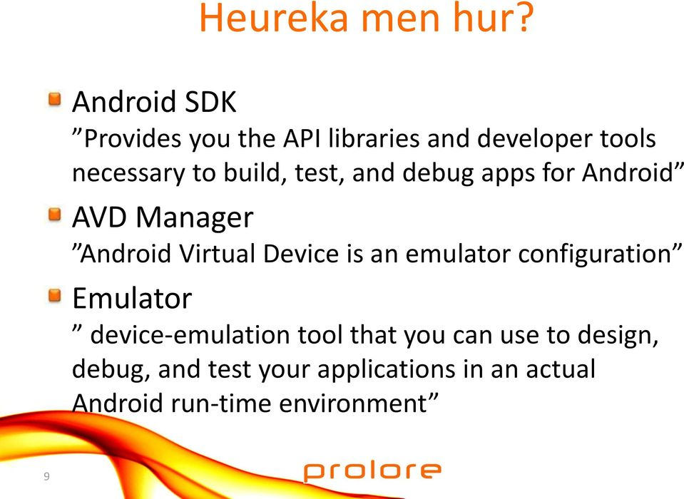 test, and debug apps for Android AVD Manager Android Virtual Device is an emulator