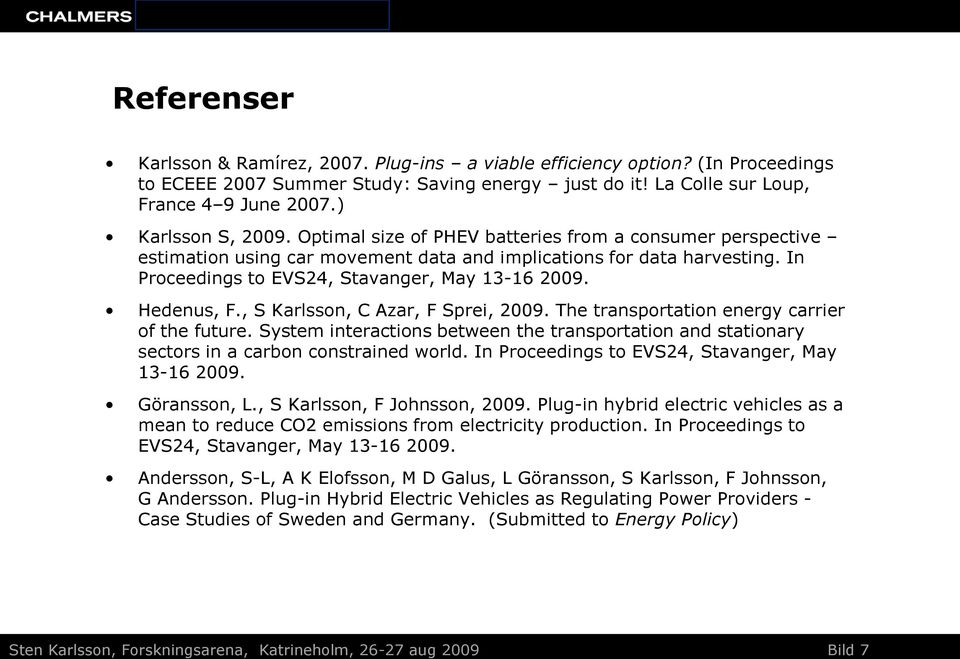 In Proceedings to EVS24, Stavanger, May 13-16 2009. Hedenus, F., S Karlsson, C Azar, F Sprei, 2009. The transportation energy carrier of the future.