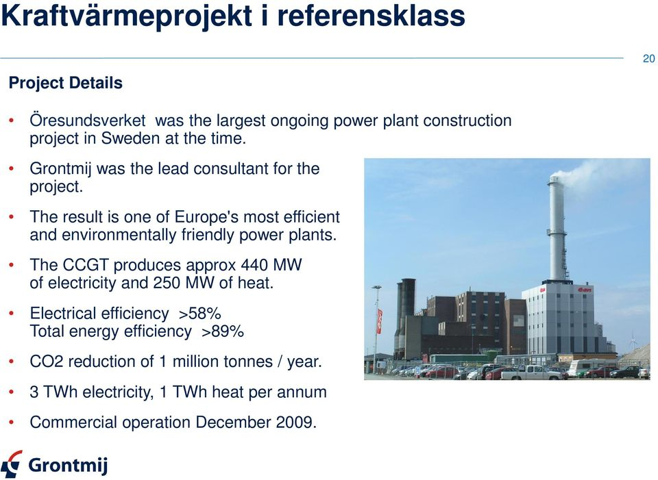 The result is one of Europe's most efficient and environmentally friendly power plants.