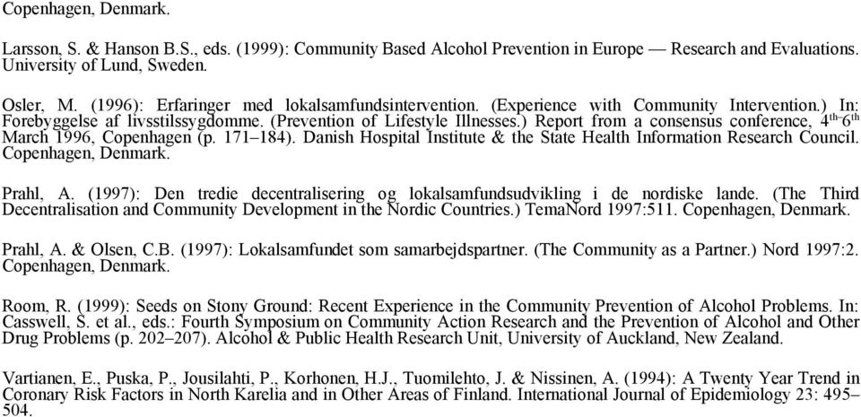 ) Report from a consensus conference, 4 th 6 th March 1996, Copenhagen (p. 171 184). Danish Hospital Institute & the State Health Information Research Council. Copenhagen, Denmark. Prahl, A.
