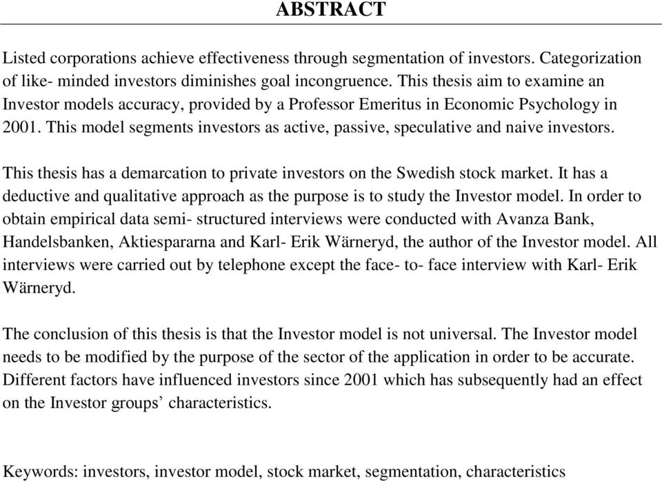 This model segments investors as active, passive, speculative and naive investors. This thesis has a demarcation to private investors on the Swedish stock market.