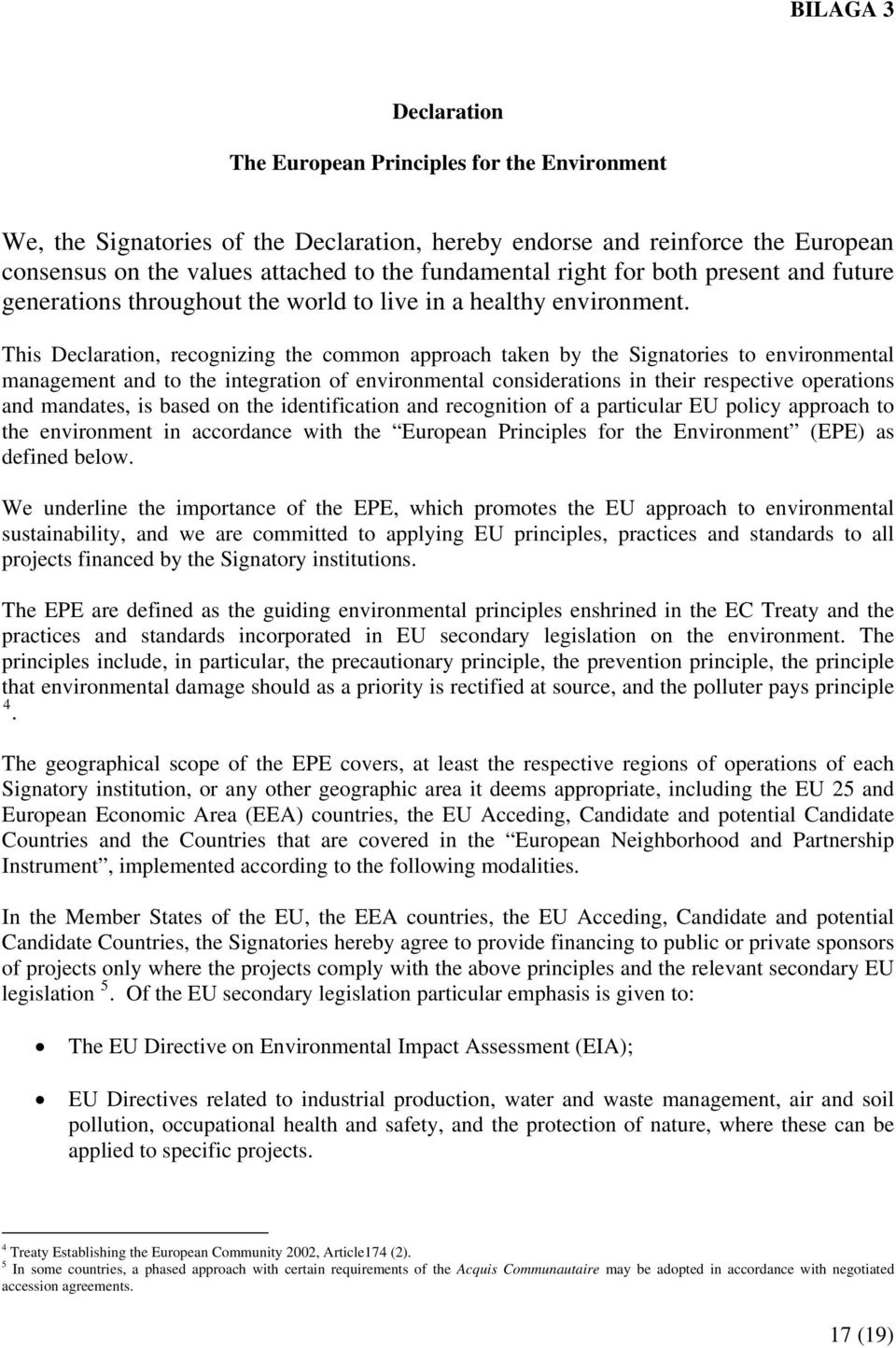This Declaration, recognizing the common approach taken by the Signatories to environmental management and to the integration of environmental considerations in their respective operations and