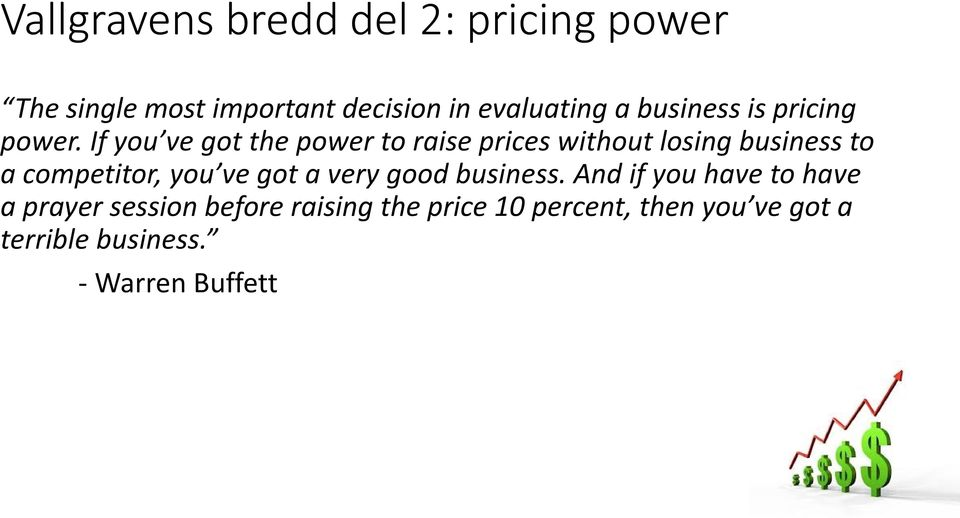 If you ve got the power to raise prices without losing business to a competitor, you ve