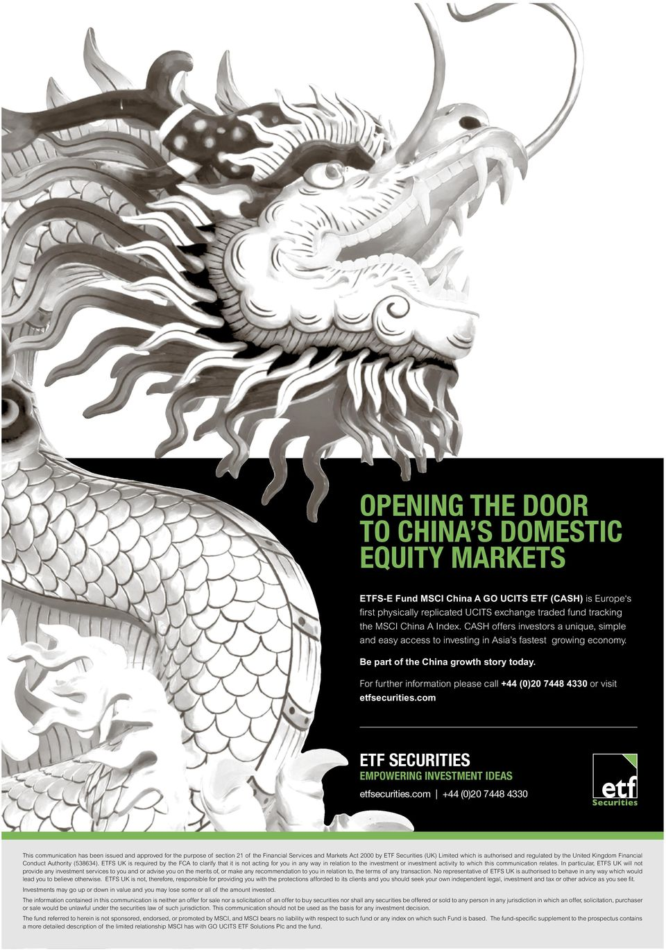 For further information please call +44 (0)20 7448 4330 or visit etfsecurities.com ETF SECURITIES EMPOWERING INVESTMENT IDEAS etfsecurities.