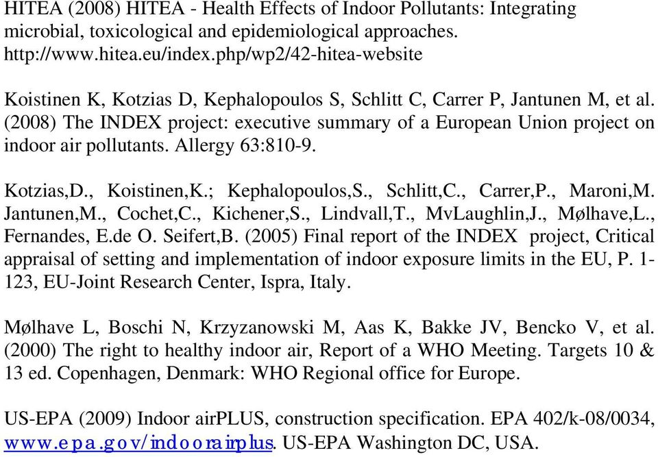 (2008) The INDEX project: executive summary of a European Union project on indoor air pollutants. Allergy 63:810-9. Kotzias,D., Koistinen,K.; Kephalopoulos,S., Schlitt,C., Carrer,P., Maroni,M.