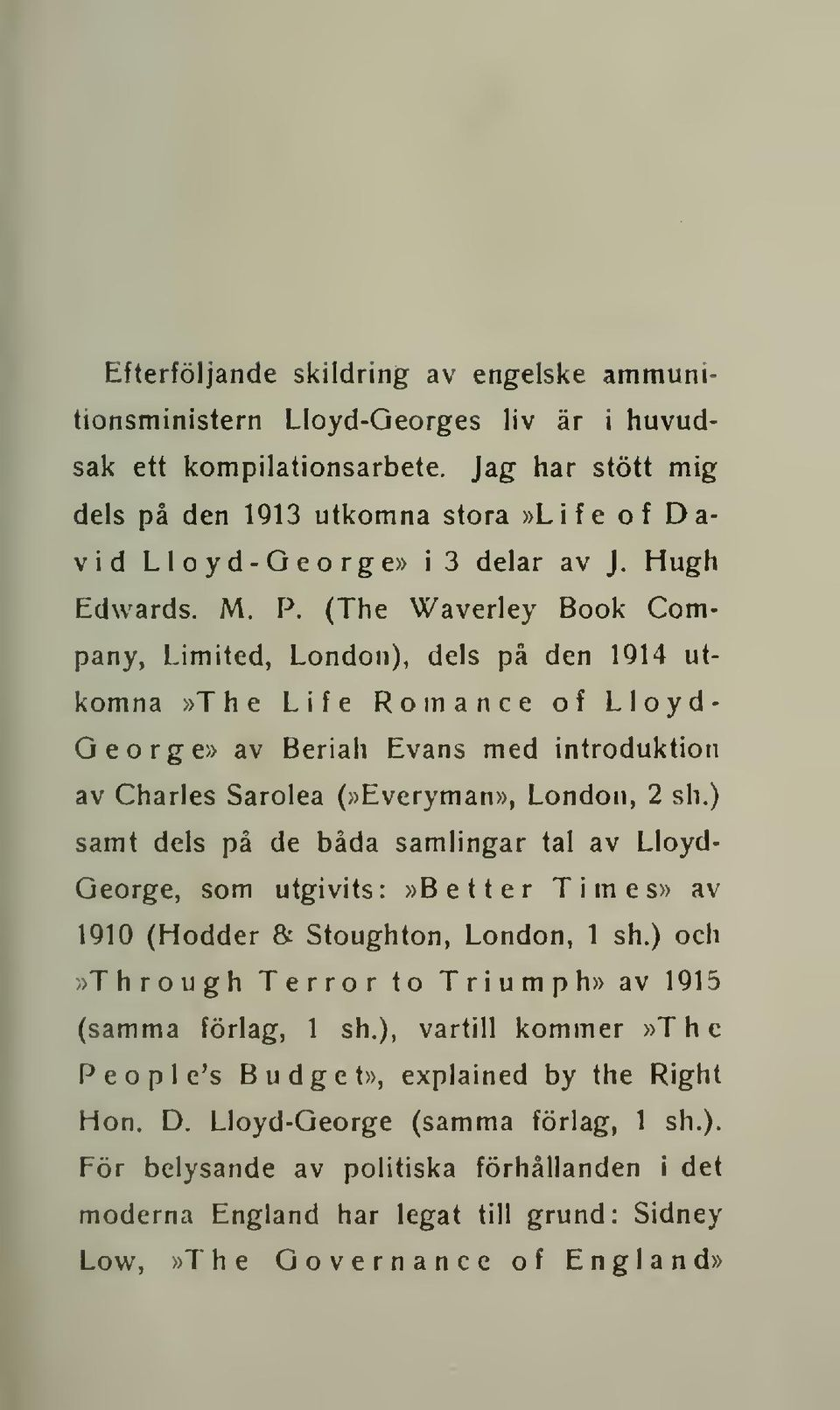 (The Waverley Book Company, Limited, London), dels på den 1914 utkomna»the Life Romance of Lloyd- George» av Beriah Evans med introduktion av Charles Sarolea (»Everyman», London, 2 sh.