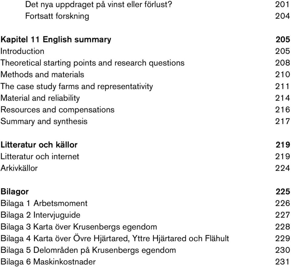 case study farms and representativity 211 Material and reliability 214 Resources and compensations 216 Summary and synthesis 217 Litteratur och källor 219