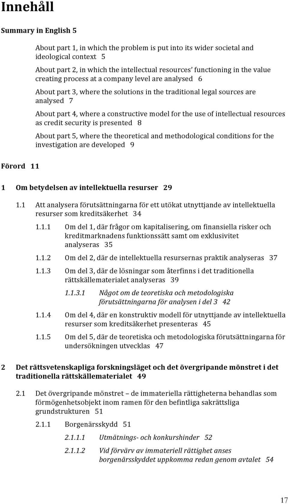 intellectual resources as credit security is presented 8 About part 5, where the theoretical and methodological conditions for the investigation are developed 9 1 Om betydelsen av intellektuella