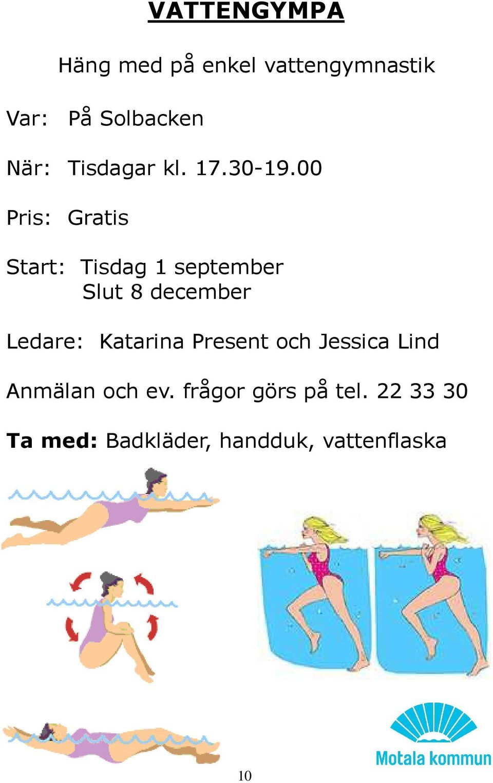 00 Pris: Gratis Start: Tisdag 1 september Slut 8 december Ledare: