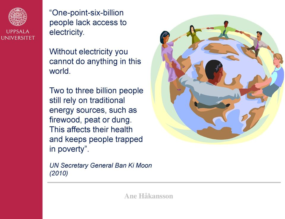 Two to three billion people still rely on traditional energy sources, such as