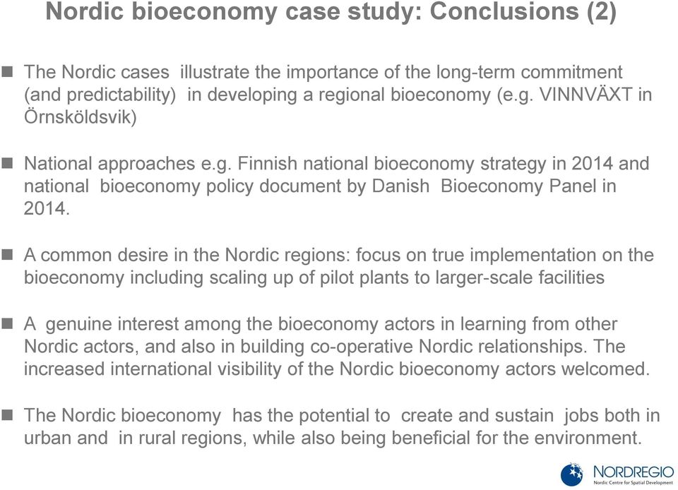 A common desire in the Nordic regions: focus on true implementation on the bioeconomy including scaling up of pilot plants to larger-scale facilities A genuine interest among the bioeconomy actors in