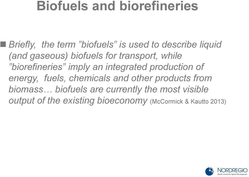 production of energy, fuels, chemicals and other products from biomass biofuels