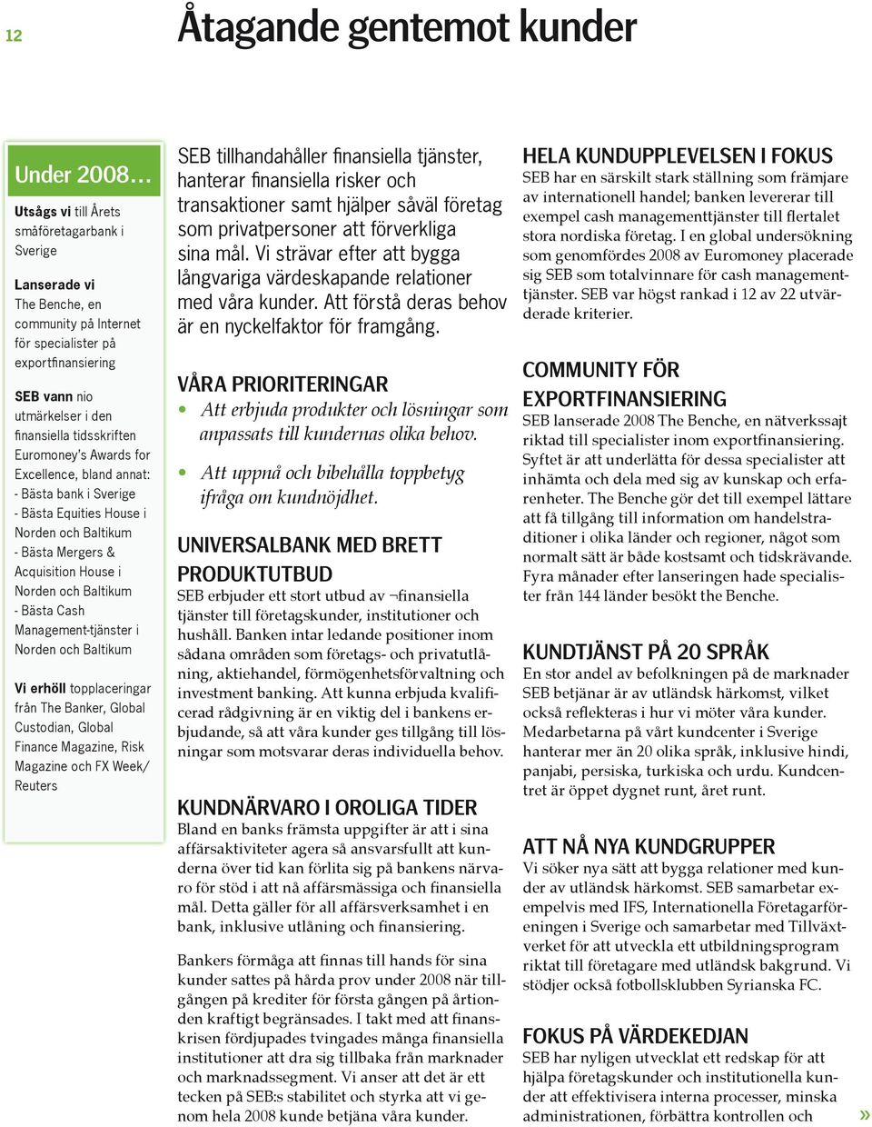 Norden och Baltikum - Bästa Cash Management-tjänster i Norden och Baltikum Vi erhöll topplaceringar från The Banker, Global Custodian, Global Finance Magazine, Risk Magazine och FX Week/ Reuters SEB