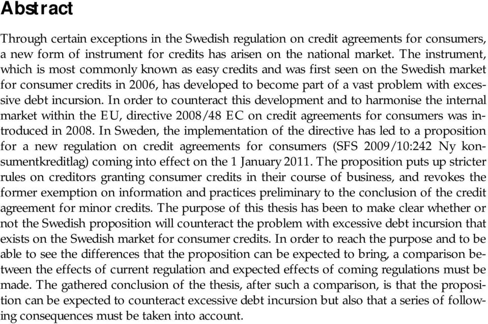 incursion. In order to counteract this development and to harmonise the internal market within the EU, directive 2008/48 EC on credit agreements for consumers was introduced in 2008.