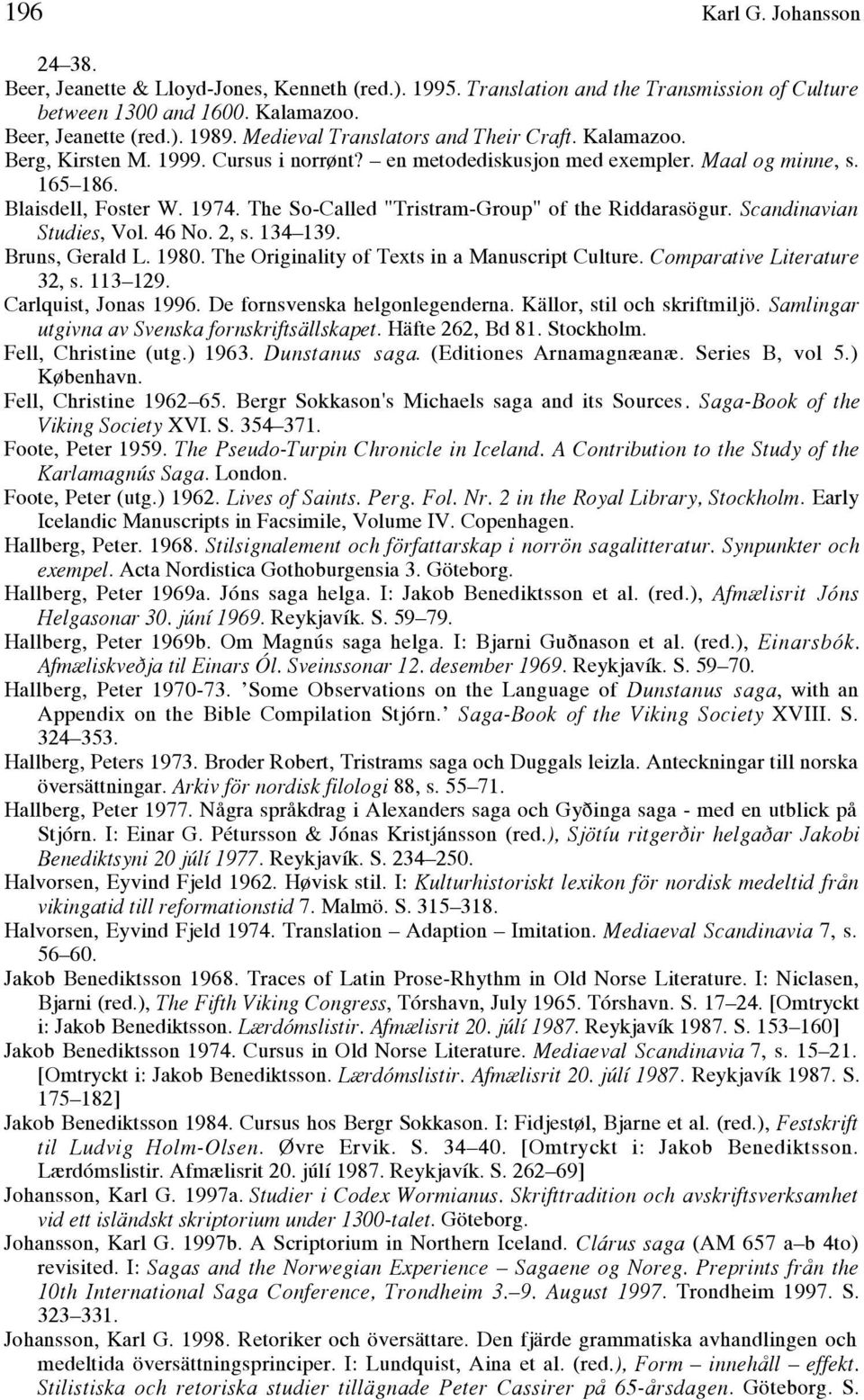 "The So-Called ""Tristram-Group"" of the Riddarasögur. Scandinavian Studies, Vol. 46 No. 2, s. 134 139. Bruns, Gerald L. 1980. The Originality of Texts in a Manuscript Culture."
