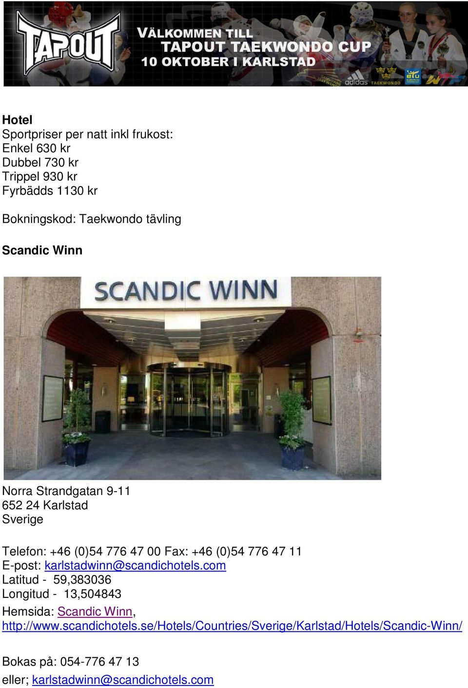 E-post: karlstadwinn@scandichotels.com Latitud - 59,383036 Longitud - 13,504843 Hemsida: Scandic Winn, http://www.