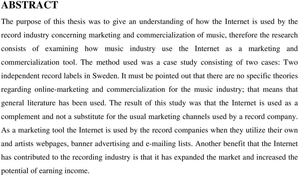 It must be pointed out that there are no specific theories regarding online-marketing and commercialization for the music industry; that means that general literature has been used.