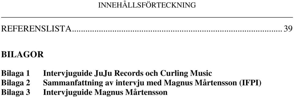 Intervjuguide JuJu Records och Curling Music