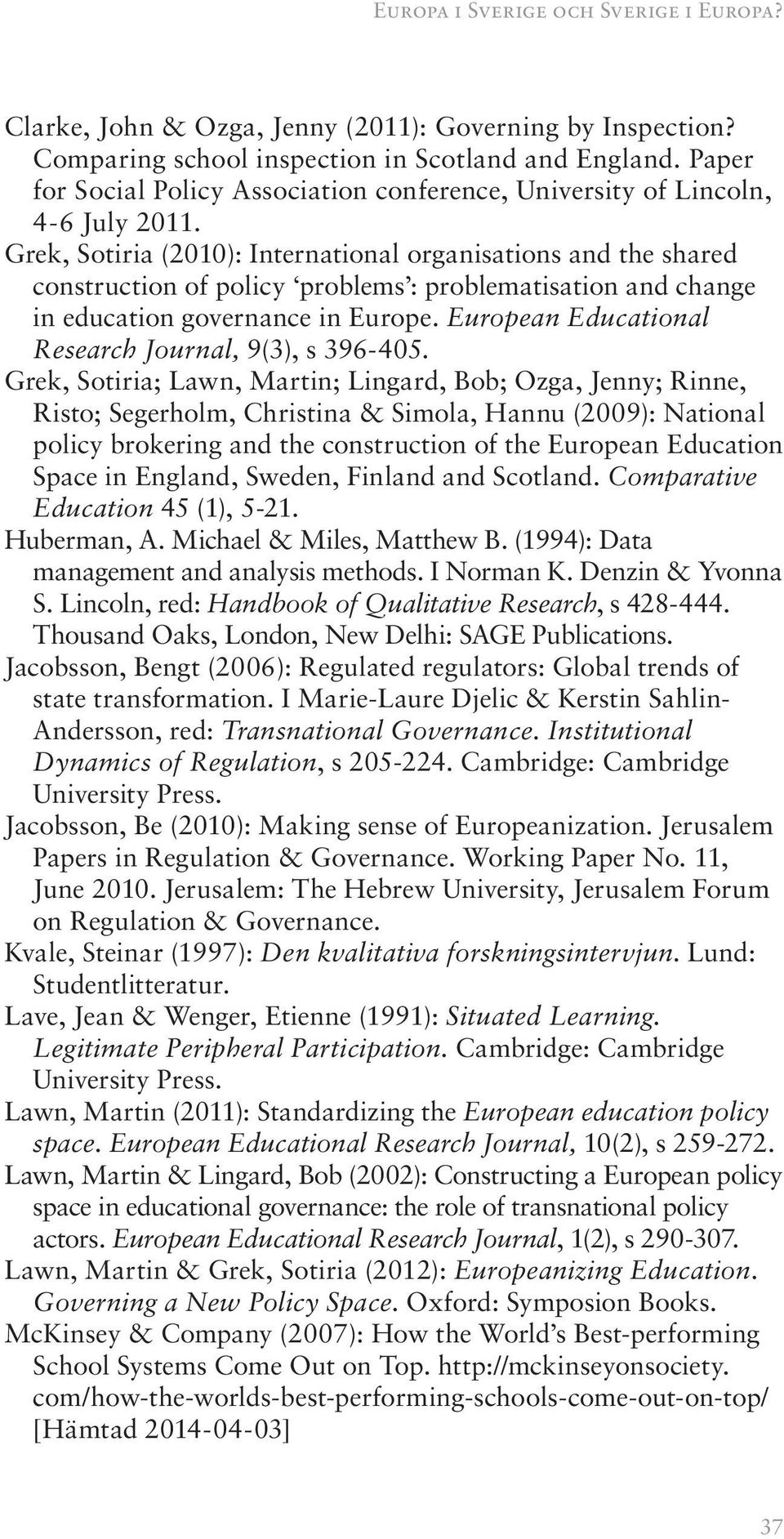 Grek, Sotiria (2010): International organisations and the shared construction of policy problems : problematisation and change in education governance in Europe.