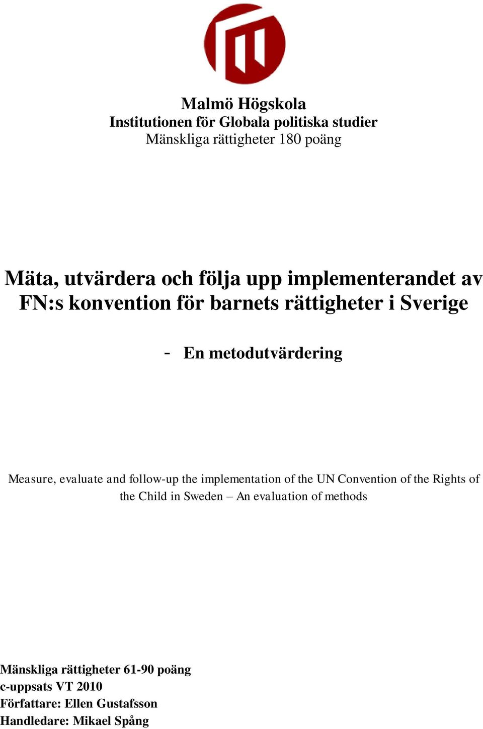 evaluate and follow-up the implementation of the UN Convention of the Rights of the Child in Sweden An