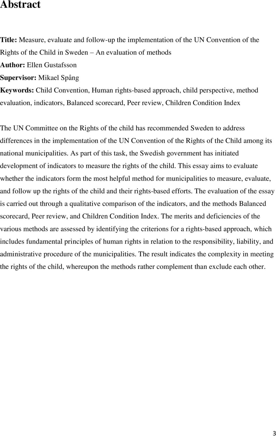 the child has recommended Sweden to address differences in the implementation of the UN Convention of the Rights of the Child among its national municipalities.