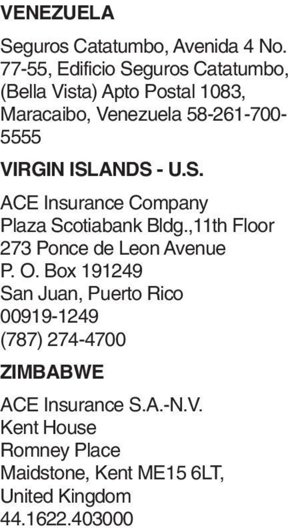 58-261-700-5555 VIRGIN ISLANDS - U.S. ACE Insurance Company Plaza Scotiabank Bldg.