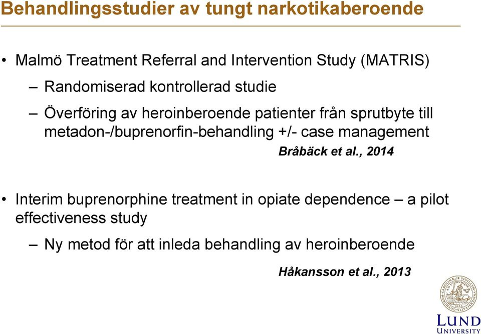 metadon-/buprenorfin-behandling +/- case management Bråbäck et al.