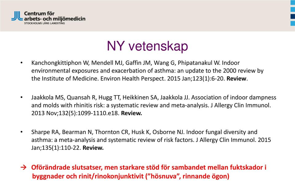 Association of indoor dampness and molds with rhinitis risk: a systematic review and meta-analysis. J Allergy Clin Immunol. 2013 Nov;132(5):1099-1110.e18. Review.
