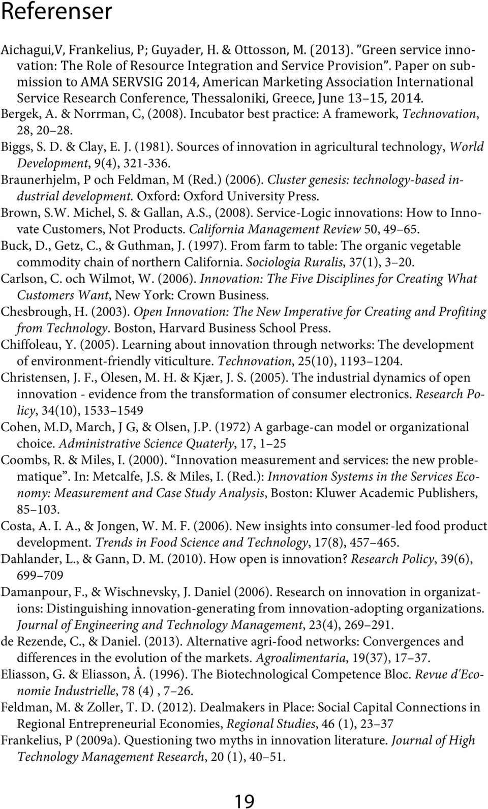 Incubator best practice: A framework, Technovation, 28, 20 28. Biggs, S. D. & Clay, E. J. (1981). Sources of innovation in agricultural technology, World Development, 9(4), 321-336.