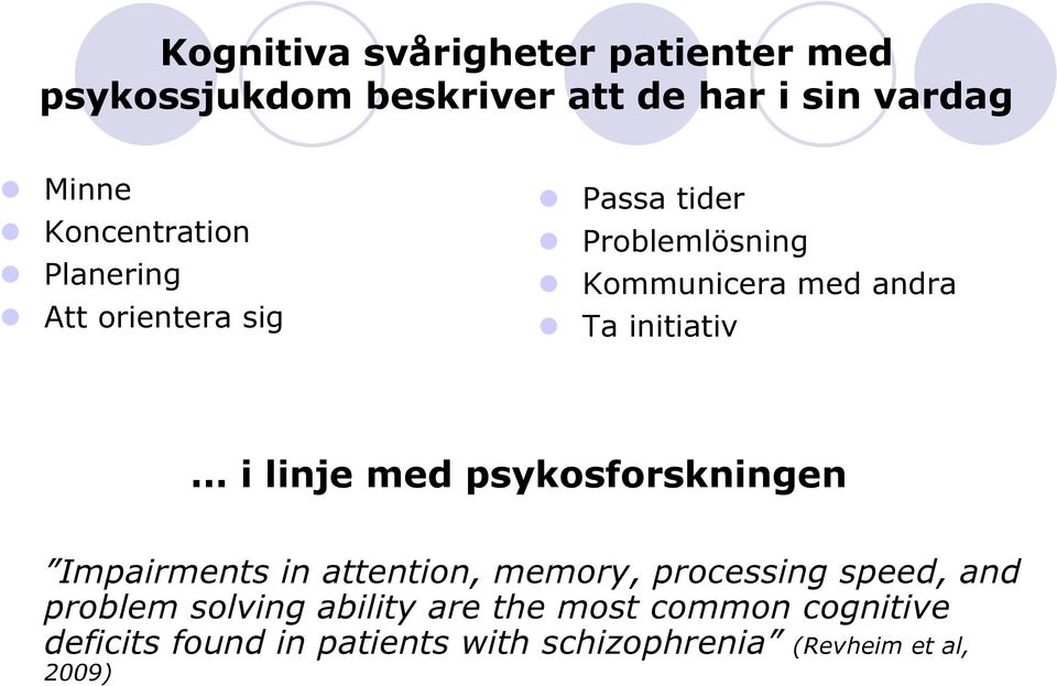 initiativ i linje med psykosforskningen Impairments in attention, memory, processing speed, and