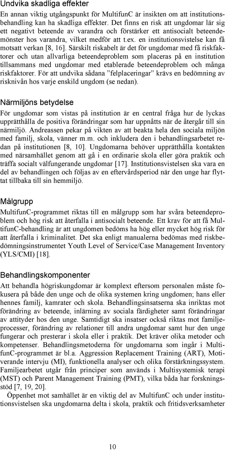 en institutionsvistelse kan få motsatt verkan [8, 16].