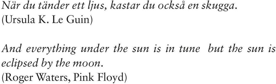 Le Guin) And everything under the sun is in