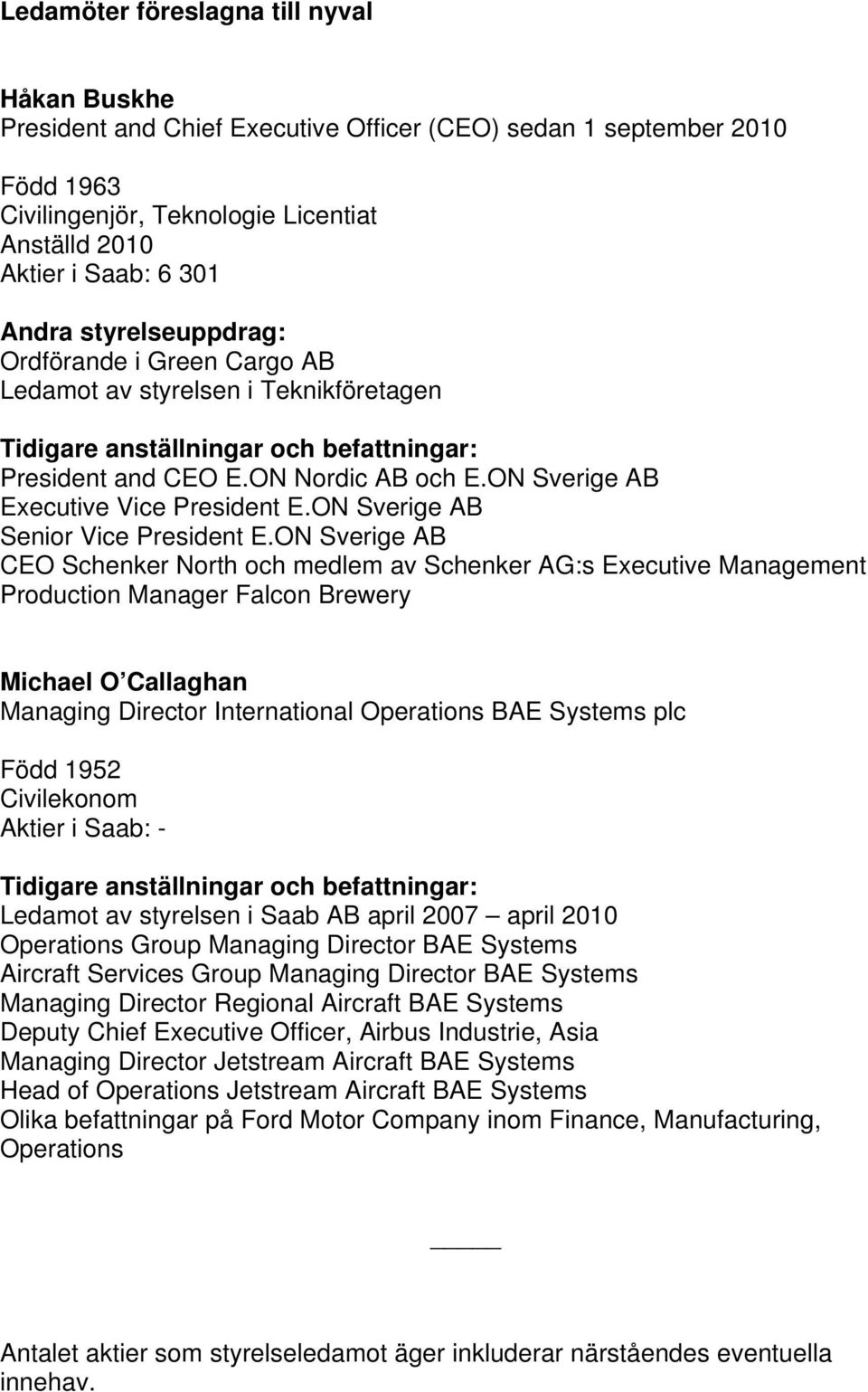 ON Sverige AB CEO Schenker North och medlem av Schenker AG:s Executive Management Production Manager Falcon Brewery Michael O Callaghan Managing Director International Operations BAE Systems plc Född