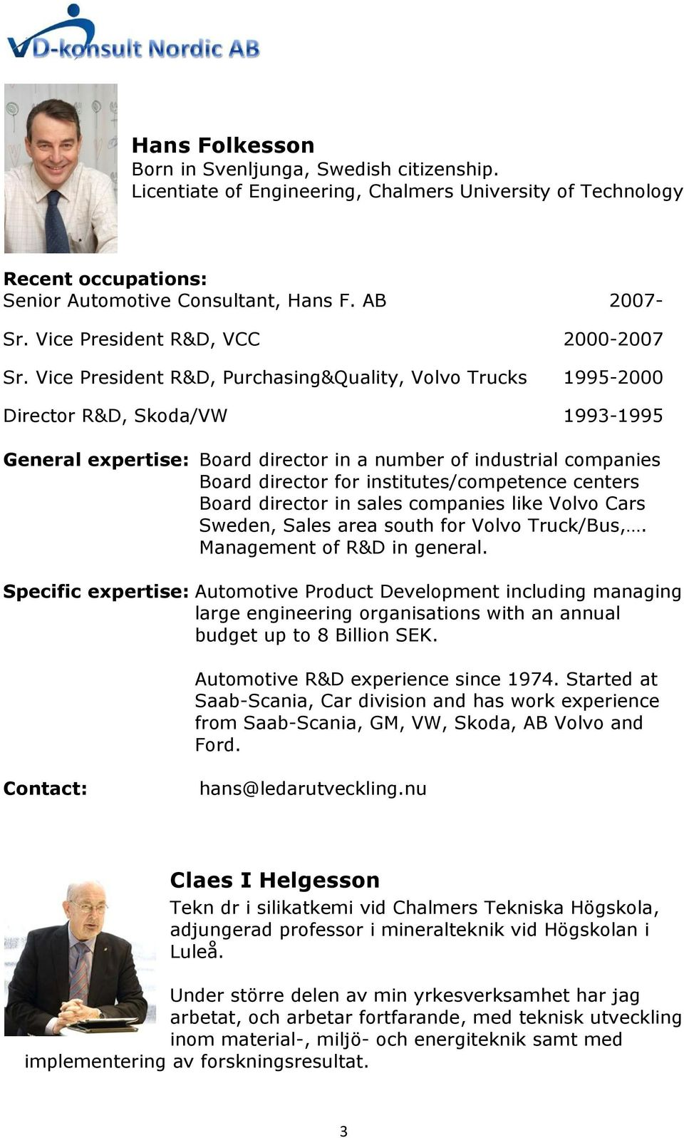 Vice President R&D, Purchasing&Quality, Volvo Trucks 1995-2000 Director R&D, Skoda/VW 1993-1995 General expertise: Board director in a number of industrial companies Board director for