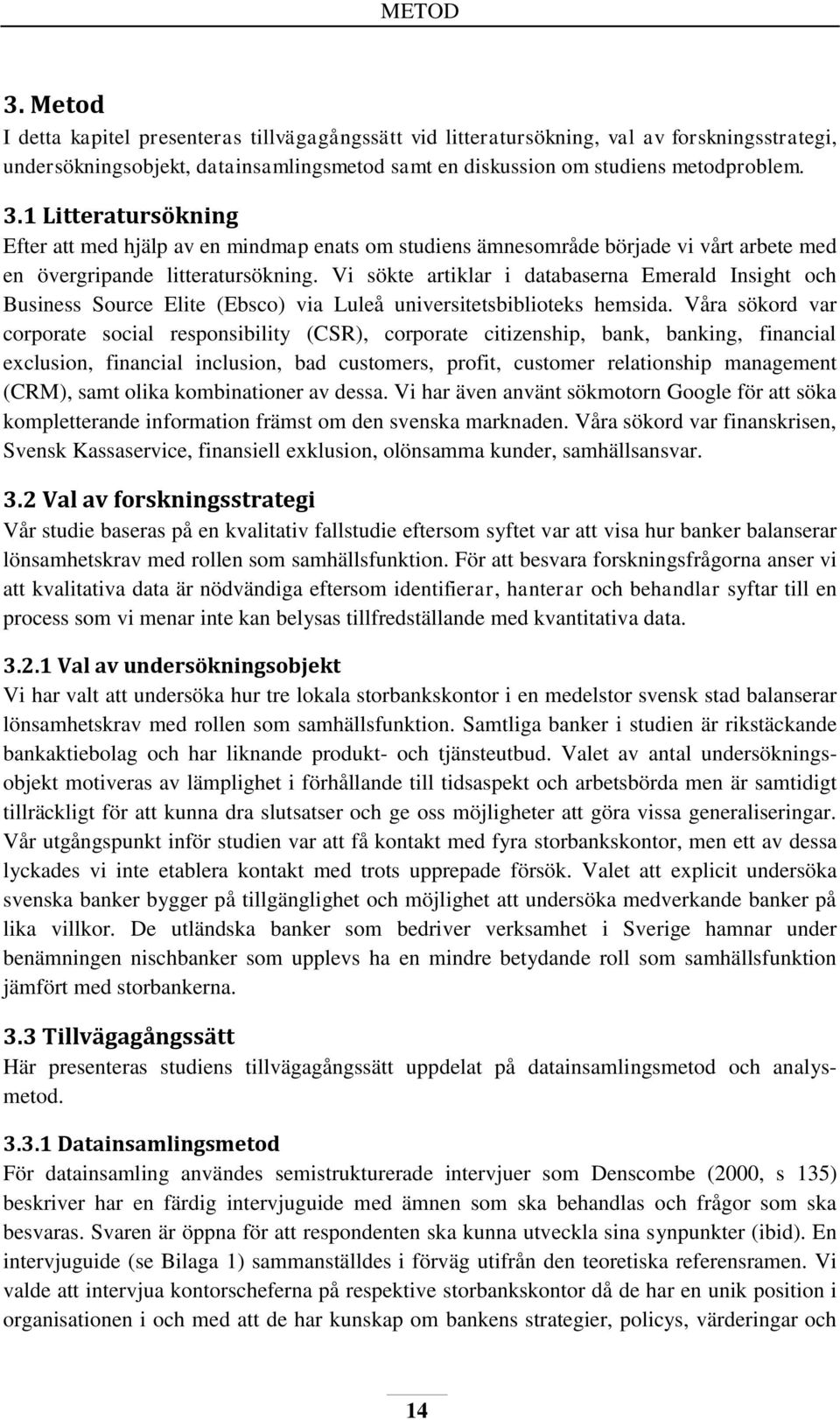 Våra sökord var corporate social responsibility (CSR), corporate citizenship, bank, banking, financial exclusion, financial inclusion, bad customers, profit, customer relationship management (CRM),
