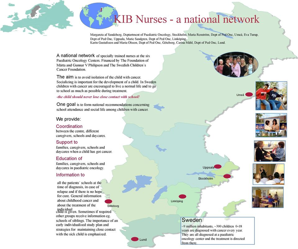 A national network of specially trained nurses at the six Paediatric Oncology Centers. Financed by The Foundation of Märta and Gunnar V Philipson and The Swedish Children s Cancer Foundation.