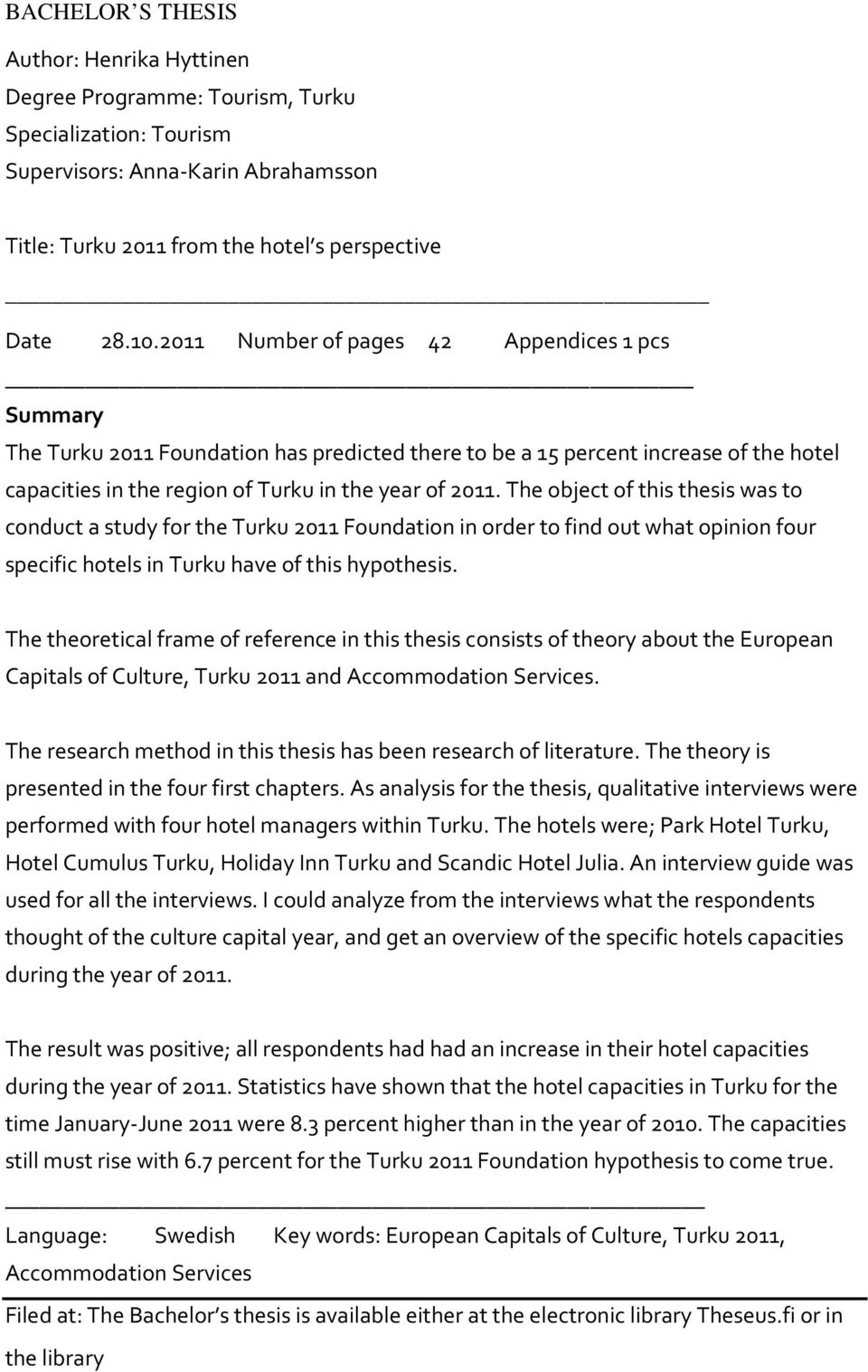 The object of this thesis was to conduct a study for the Turku 2011 Foundation in order to find out what opinion four specific hotels in Turku have of this hypothesis.