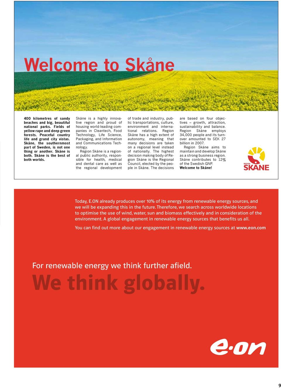 Skåne is a highly innovative region and proud of housing world-leading companies in Cleantech, Food Technology, Life Science, Packaging, and Information and Communications Technology.