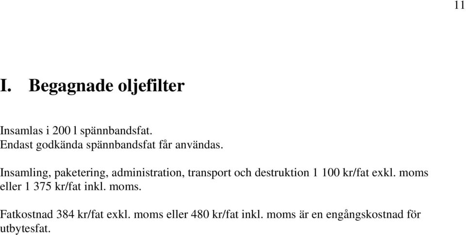 Insamling, paketering, administration, transport och destruktion 1 100 kr/fat