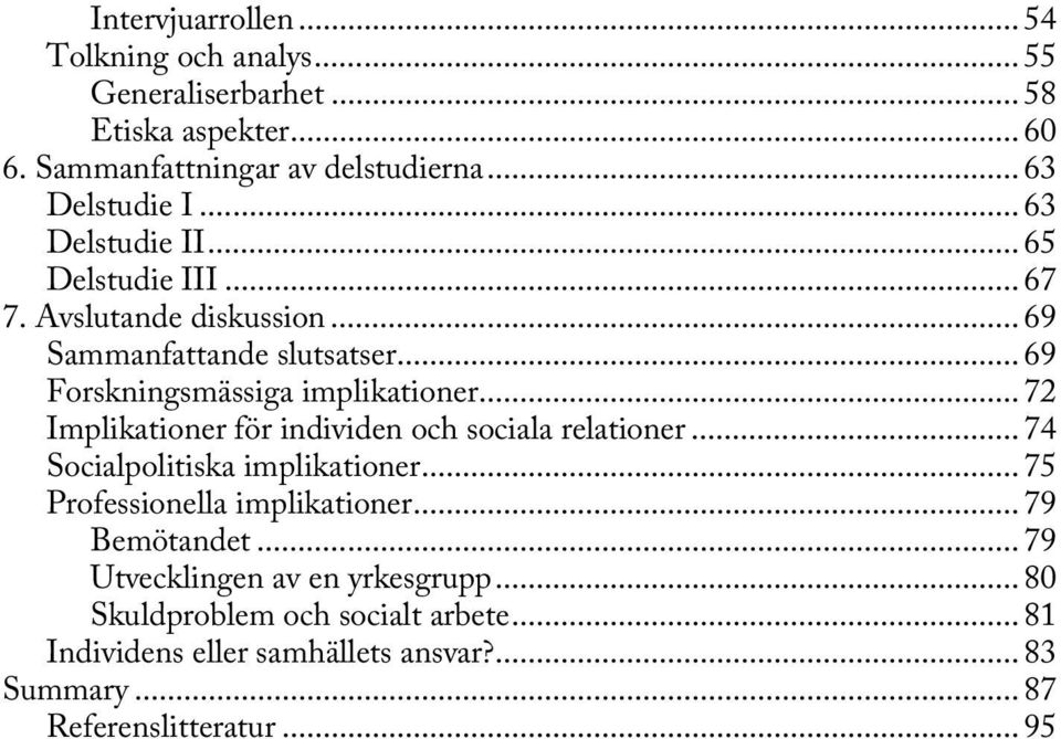 .. 72 Implikationer för individen och sociala relationer... 74 Socialpolitiska implikationer... 75 Professionella implikationer... 79 Bemötandet.